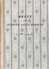 Aall: Breve fra slekten Aalls arkiver 1738–1905